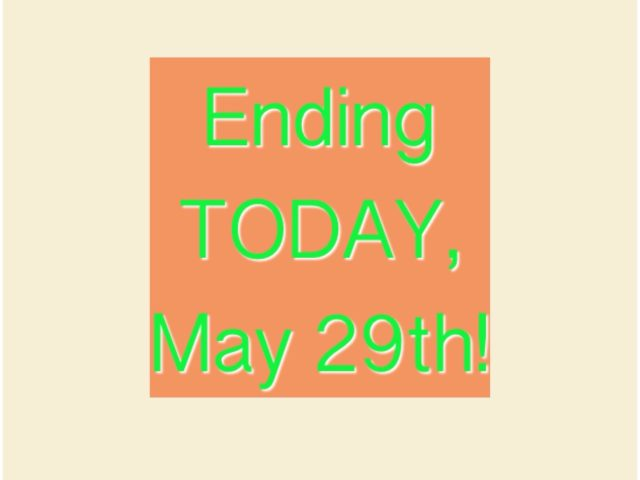 Ending today, May 29th!