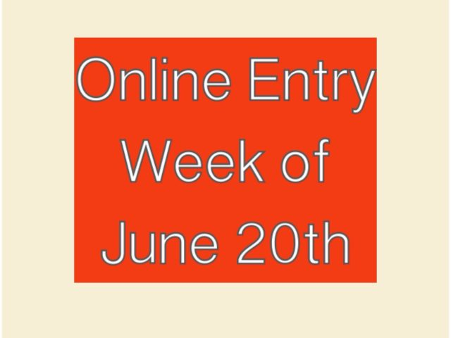 Online Entry Week of June 20th